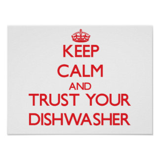 Keep Calm and Trust Your Dishwasher Posters