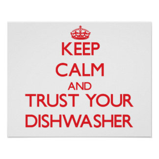 Keep Calm and Trust Your Dishwasher Print