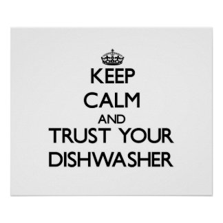 Keep Calm and Trust Your Dishwasher Poster