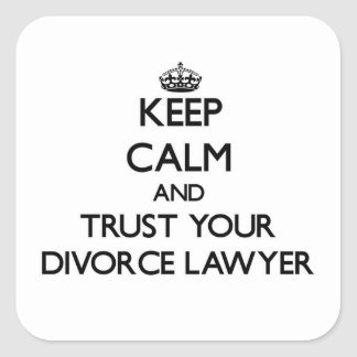 Keep Calm and Trust Your Divorce Lawyer Sticker
