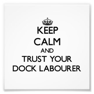 Keep Calm and Trust Your Dock Labourer Photograph