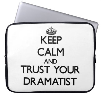 Keep Calm and Trust Your Dramatist Laptop Sleeves