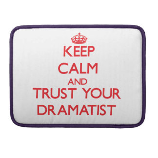 Keep Calm and trust your Dramatist Sleeves For MacBook Pro