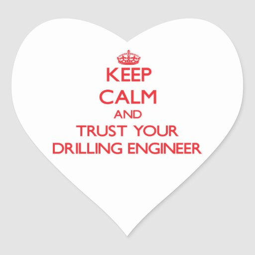 Keep Calm and Trust Your Drilling Engineer Heart Sticker