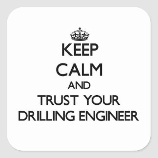 Keep Calm and Trust Your Drilling Engineer Square Sticker
