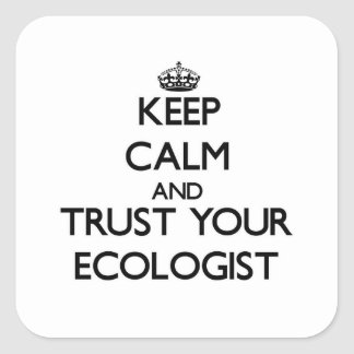 Keep Calm and Trust Your Ecologist Square Sticker