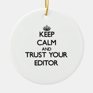 Keep Calm and Trust Your Editor Ceramic Ornament
