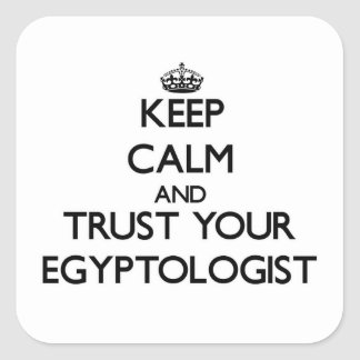 Keep Calm and Trust Your Egyptologist Square Stickers