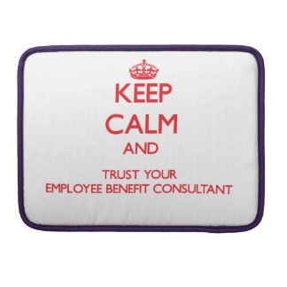 Keep Calm and trust your Employee Benefit Consulta MacBook Pro Sleeves