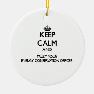 Keep Calm and Trust Your Energy Conservation Offic Ornaments