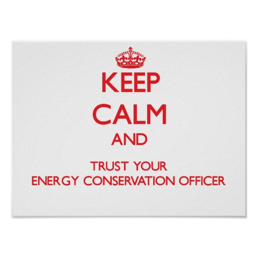 Keep Calm and Trust Your Energy Conservation Offic Poster