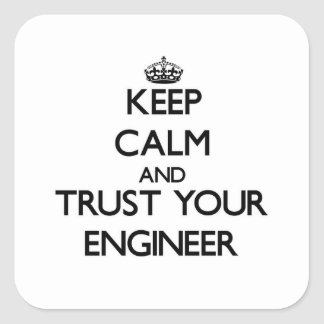 Keep Calm and Trust Your Engineer Square Sticker