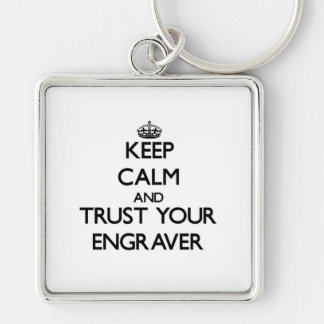 Keep Calm and Trust Your Engraver Silver-Colored Square Keychain