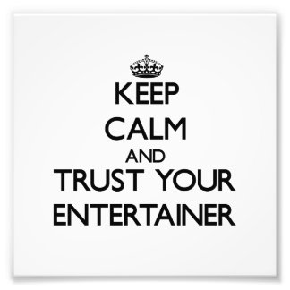 Keep Calm and Trust Your Entertainer Photograph