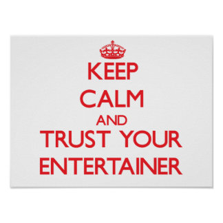 Keep Calm and Trust Your Entertainer Poster