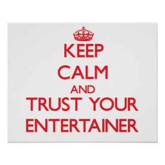 Keep Calm and Trust Your Entertainer Print