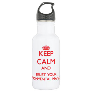 Keep Calm and Trust Your Environmental Manager 18oz Water Bottle