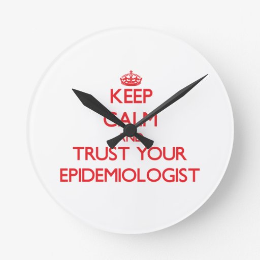 Keep Calm and Trust Your Epidemiologist Round Wall Clock