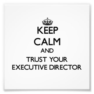 Keep Calm and Trust Your Executive Director Photographic Print