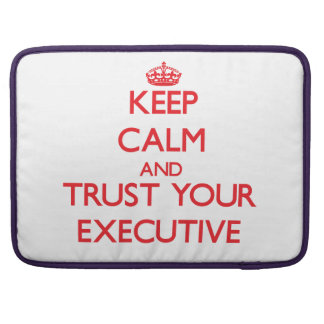 Keep Calm and trust your Executive Sleeves For MacBook Pro