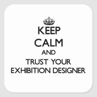 Keep Calm and Trust Your Exhibition Designer Square Sticker
