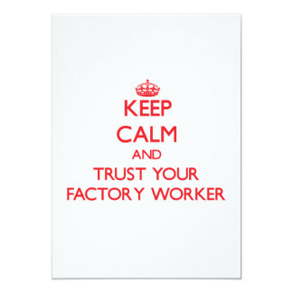Keep Calm and trust your Factory Worker 5x7 Paper Invitation Card