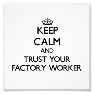 Keep Calm and Trust Your Factory Worker Photo Print