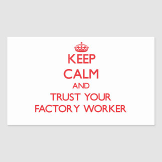Keep Calm and Trust Your Factory Worker Rectangle Sticker