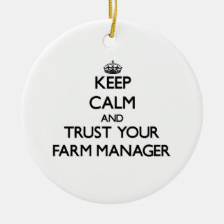 Keep Calm and Trust Your Farm Manager Ornaments