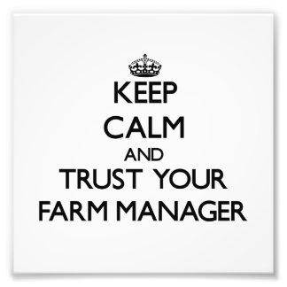 Keep Calm and Trust Your Farm Manager Photo Art
