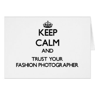 Keep Calm and Trust Your Fashion Photographer Greeting Cards