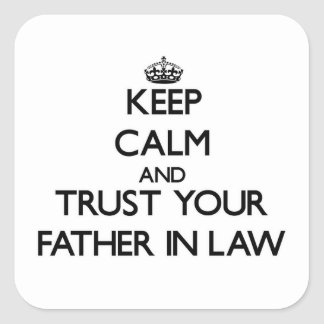 Keep Calm and Trust  your Father-in-Law Stickers