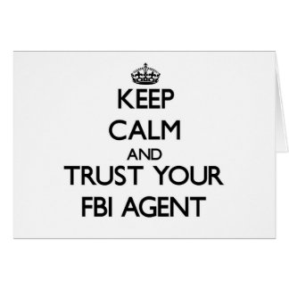 Keep Calm and Trust Your Fbi Agent Cards