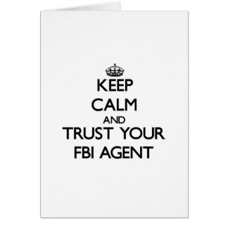 Keep Calm and Trust Your Fbi Agent Greeting Cards