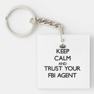 Keep Calm and Trust Your Fbi Agent Single-Sided Square Acrylic Keychain