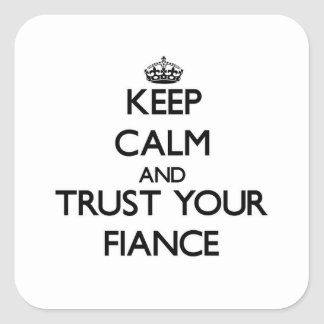 Keep Calm and Trust  your Fiance Square Sticker