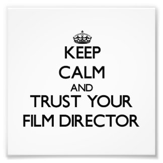 Keep Calm and Trust Your Film Director Photo Print