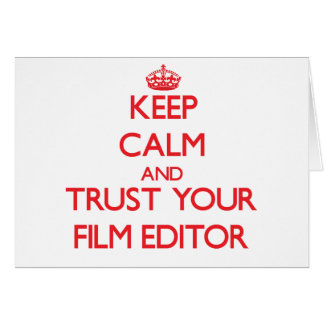 Keep Calm and Trust Your Film Editor Greeting Card