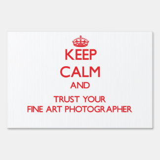 Keep Calm and Trust Your Fine Art Photographer Yard Sign