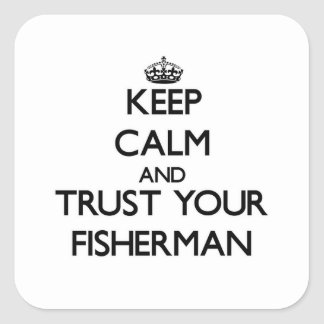 Keep Calm and Trust Your Fisherman Square Sticker