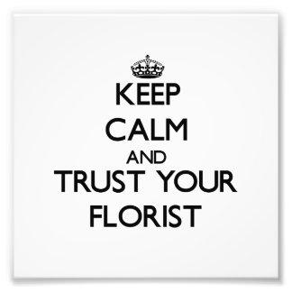 Keep Calm and Trust Your Florist Photo Art