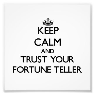 Keep Calm and Trust Your Fortune Teller Photographic Print