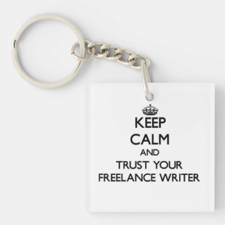 Keep Calm and Trust Your Freelance Writer Single-Sided Square Acrylic Keychain