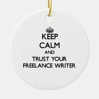 Keep Calm and Trust Your Freelance Writer Christmas Ornament