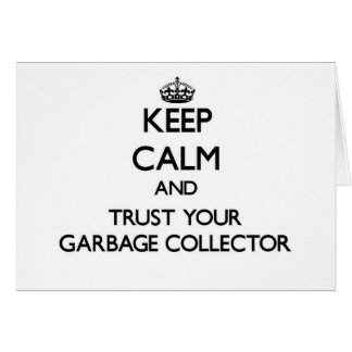 Keep Calm and Trust Your Garbage Collector Card