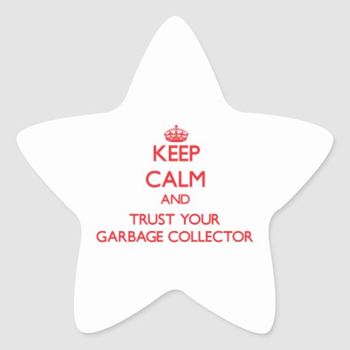 Keep Calm and Trust Your Garbage Collector Sticker