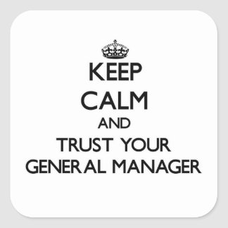 Keep Calm and Trust Your General Manager Square Sticker