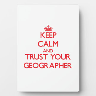 Keep Calm and Trust Your Geographer Plaque