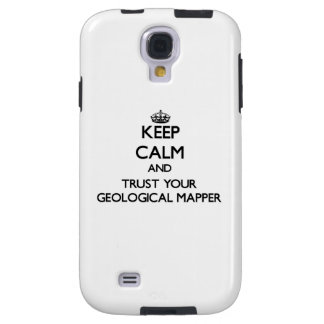 Keep Calm and Trust Your Geological Mapper Galaxy S4 Case