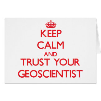 Keep Calm and Trust Your Geoscientist Greeting Card